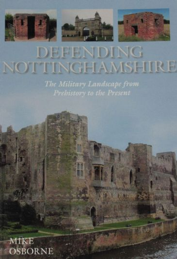 Defending Nottinghamshire, by Mike Osborne, subtitled 'The Military Landscape from Prehistory to the Present'